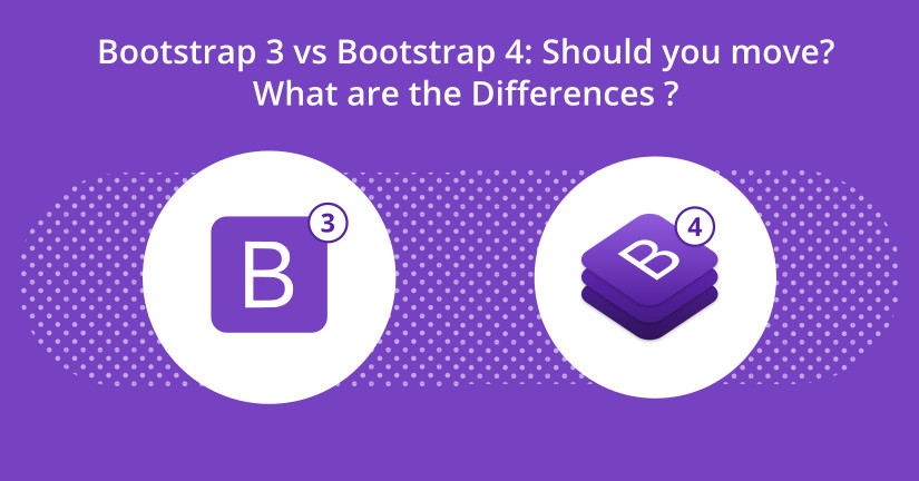 Bootstrap 3 vs Bootstrap 4: Should you move? What are the Differences?